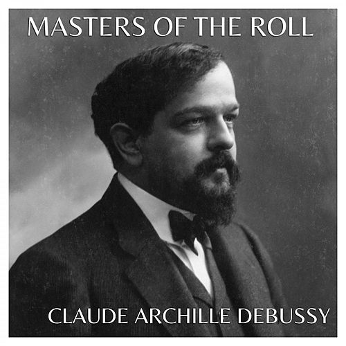 The Masters of the Roll – Claude Achille Debussy by Claude Debussy