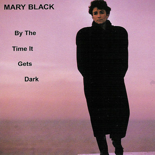 By the Time It Gets Dark by Mary Black