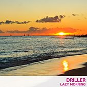 Lazy Morning by Driller
