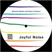 Joyful Noise (original mixes) by Michelle Weeks