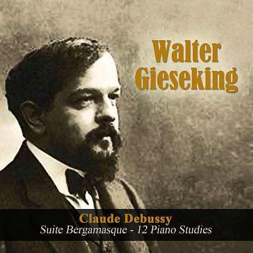 Claude Debussy: Suite Bergamasque - 12 Piano Studies by Walter Gieseking