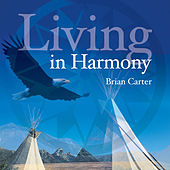 Living in Harmony by Brian Carter