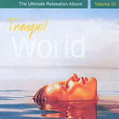 Tranquil World - The Ultimate Relaxation Album, Vol. III by Medwyn Goodall