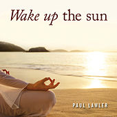 Wake up the Sun by Paul Lawler