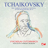 Tchaikovsky: The Tempest, Symphonic Fantasia After Shakespeare, Op. 18 (Digitally Remastered) by Vyacheslav Ovtchinnikov