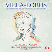 Villa-Lobos: Concerto for Harp and Orchestra in A Minor, W515 (Digitally Remastered) by Alexander Lazarev