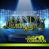 Club Corridos Presenta: Banda y Duranguense Con Amor: Hermosa Experiencia, Borracho de Amor, El Bueno y el Malo, No Me Pidas Perdon, La Loca by Various Artists