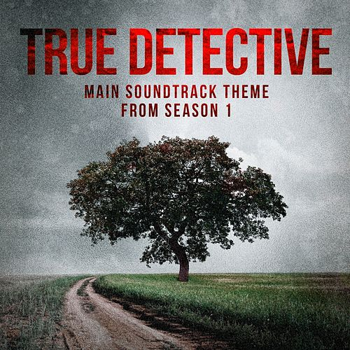 True Detective: Far from Any Road (Main Soundtrack Theme from Season 1) by TV Sounds Unlimited