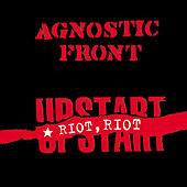 Riot, Riot, Upstart by Agnostic Front