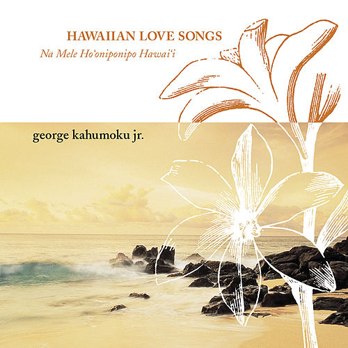 Hawaiian Love Songs by George Kahumoku, Jr.