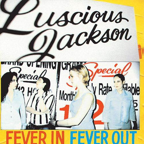 Fever In Fever Out by Luscious Jackson