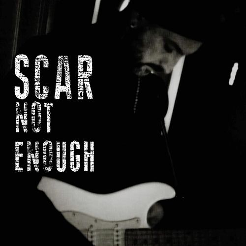 Not Enough by Scar