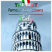 The Best Famous Composers of Italy – Classical Music with Background Instrumental for Your Heart, Classical Chillout by Various Artists