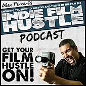 Indie Film Hustle - Podcast 1 by Alex Ferrari