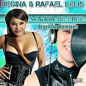 Wanna Be Free (Brazilian Remixes) by Regina