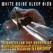 Interstellar Nap Aboard an Enterprising Starship by White Noise Sleep Aids