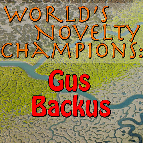 World's Novelty Champions: Gus Backus by Gus Backus