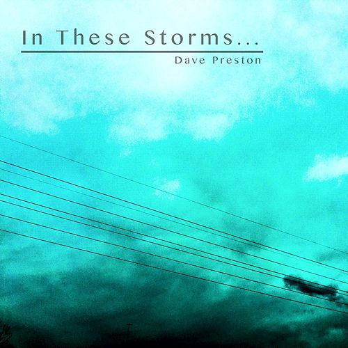 In These Storms... by Dave Preston
