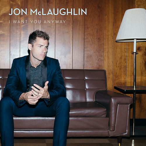 I Want You Anyway by Jon McLaughlin
