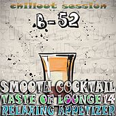 Smooth Cocktail, Taste Of Lounge, Vol.14 (Relaxing Appetizer, ChillOut Session B-52) by Various Artists