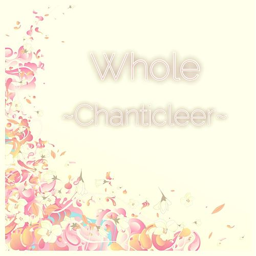 Whole by Chanticleer