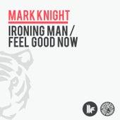 Ironing Man / Feel Good Now von Mark Knight