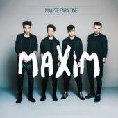 Noapte fara tine by Maxim (1)