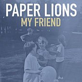 My Friend by Paper Lions