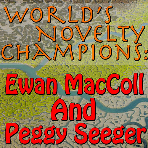 World's Novelty Champions: Ewan MacColl And Peggy Seeger by Ewan MacColl
