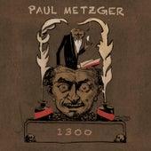 1300 by Paul Metzger