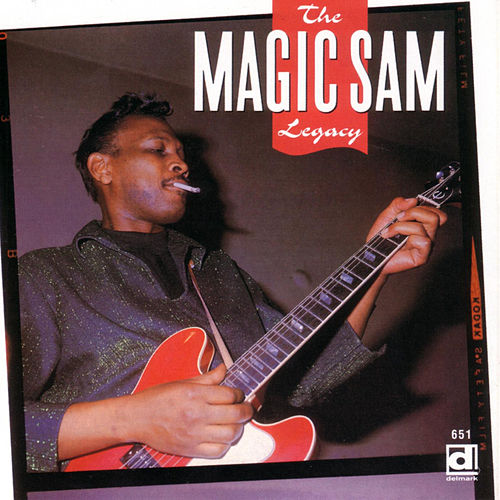 The Magic Sam Legacy by Magic Sam