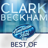 American Idol Season 14: Best Of Clark Beckham by Clark Beckham