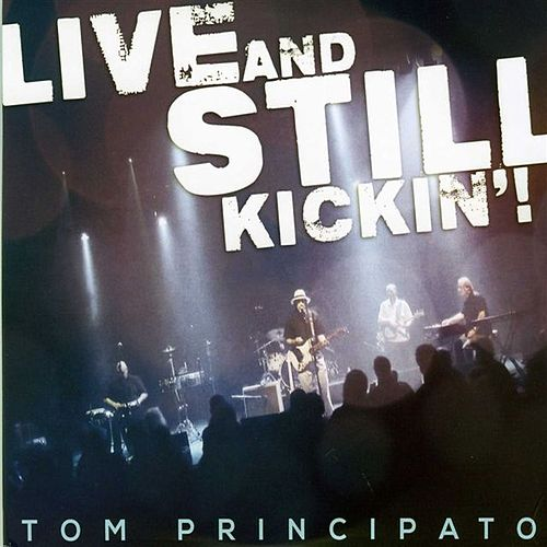 Live And Still Kickin'! by Tom Principato