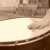 Meu Pai Adora Cair No Samba by Various Artists