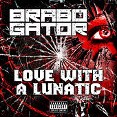 Love with a Lunatic - Single by Brabo Gator