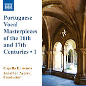 Portuguese Vocal Masterpieces of the 16th & 17th Centuries, Vol. 1 by Various Artists
