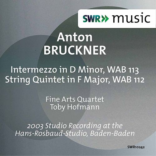 Bruckner: String Quintet in F Major, WAB 112 & Intermezzo in D Minor, WAB 113 by Fine Arts Quartet