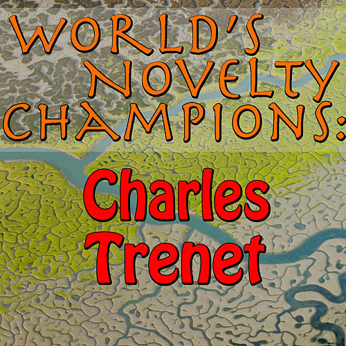 World's Novelty Champions: Charles Trenet by Charles Trenet