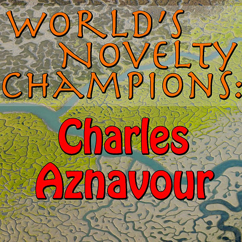 World's Novelty Champions: Charles Aznavour by Charles Aznavour