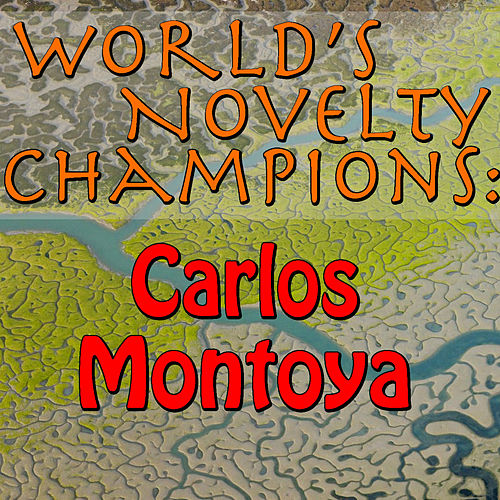 World's Novelty Champions: Carlos Montoya by Carlos Montoya