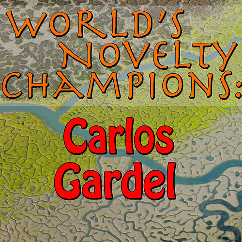 World's Novelty Champions: Carlos Gardel by Carlos Gardel