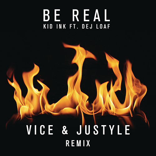 Be Real (Vice & Justyle Remix) by Kid Ink