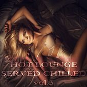 Hot Lounge Served Chilled, Vol. 3 by Various Artists