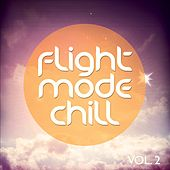 Flight Mode Chill, Vol. 2 (Smooth High Above The Clouds Tunes) by Various Artists