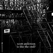 Is This The End? by Scott Anderson