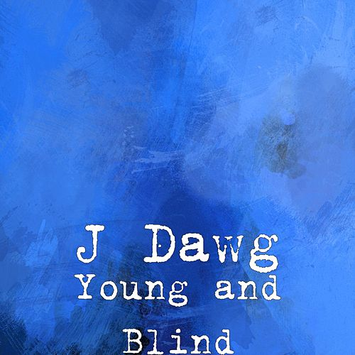 Young and Blind by J-Dawg
