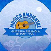 Música Ambiental Guitarra Española en Pop (Volumen 1) by Various Artists