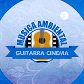 Música Ambiental Guitarra Cinema by Various Artists