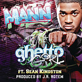 Ghetto Girl (featuring Sean Kingston) by Mann