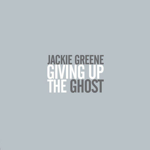 Giving Up The Ghost by Jackie Greene